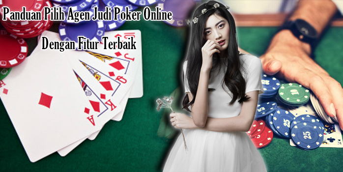 Panduan Pilih Agen Judi Poker Online Dengan Fitur Terbaik